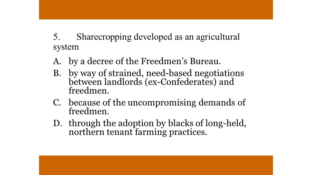 5. Sharecropping developed as an agricultural system