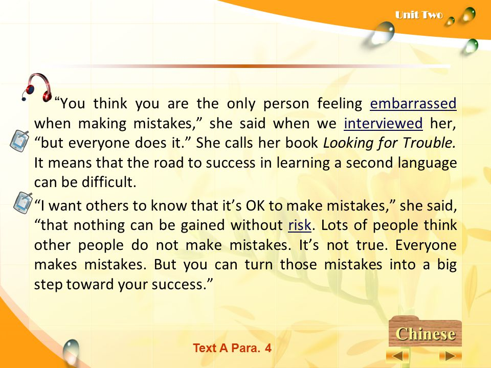 You think you are the only person feeling embarrassed when making mistakes, she said when we interviewed her, but everyone does it. She calls her book Looking for Trouble. It means that the road to success in learning a second language can be difficult.