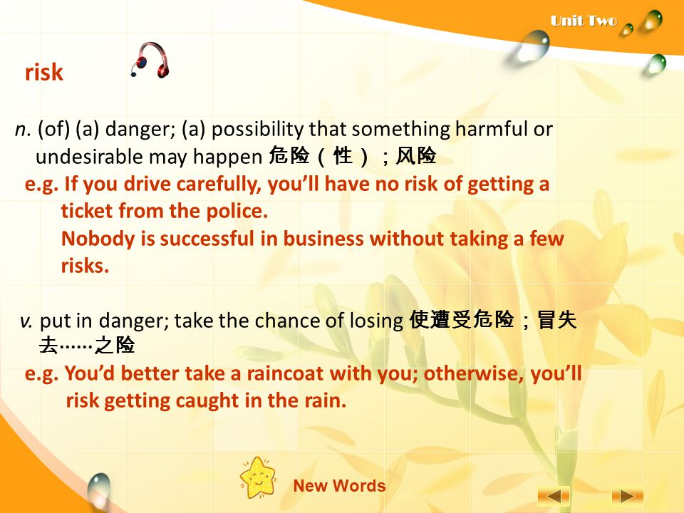 risk n. (of) (a) danger; (a) possibility that something harmful or