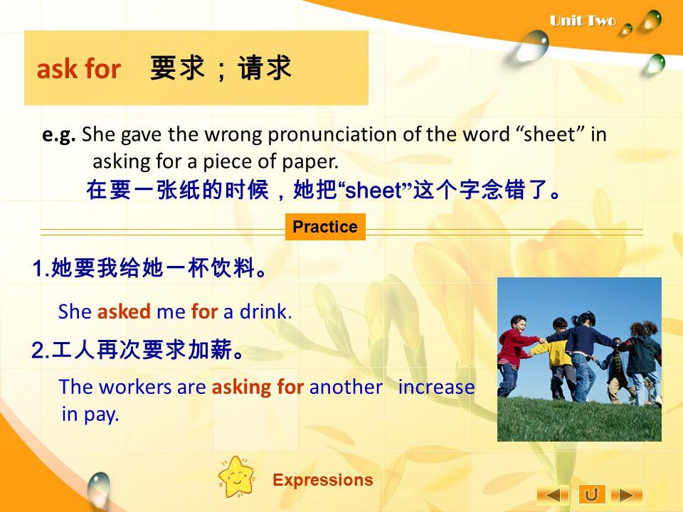 ask for 要求;请求 在要一张纸的时候,她把 sheet 这个字念错了。