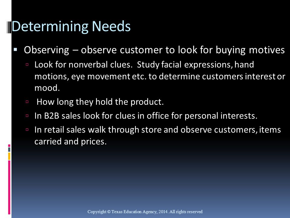 Determining Needs Observing – observe customer to look for buying motives.