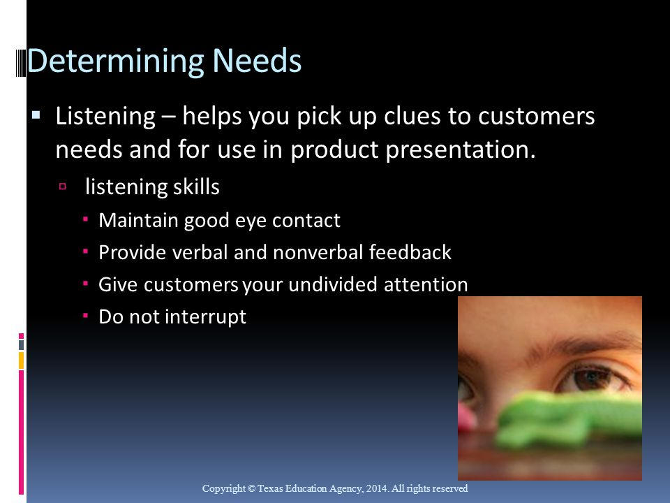 Determining Needs Listening – helps you pick up clues to customers needs and for use in product presentation.