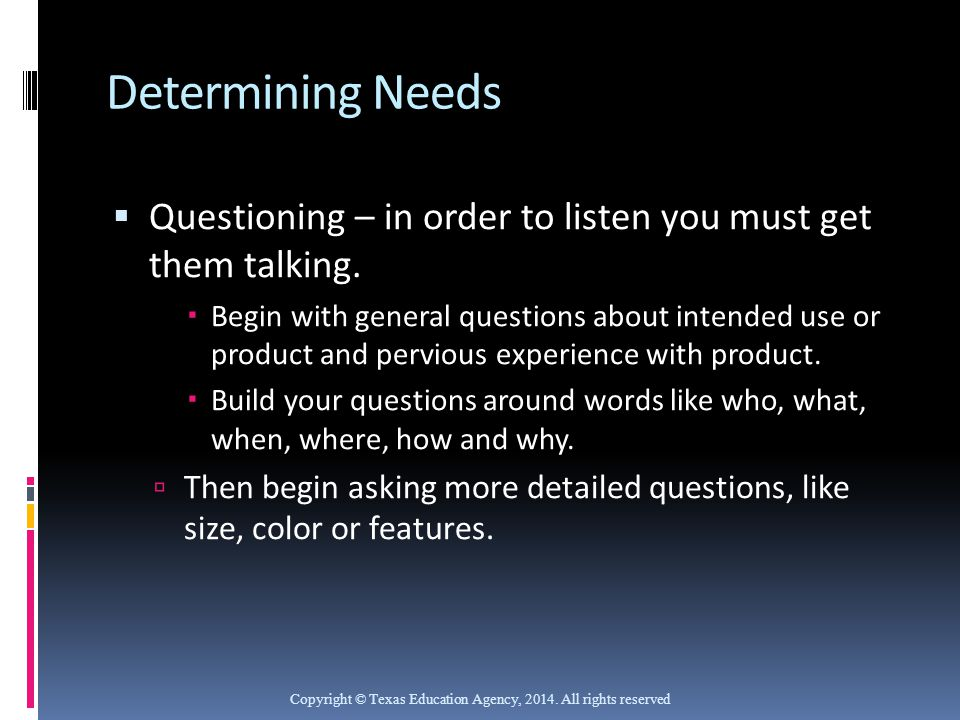 Determining Needs Questioning – in order to listen you must get them talking.