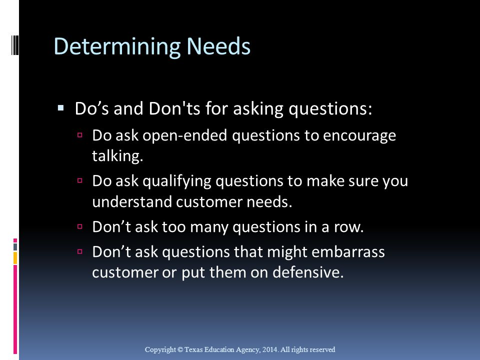 Determining Needs Do's and Don ts for asking questions: