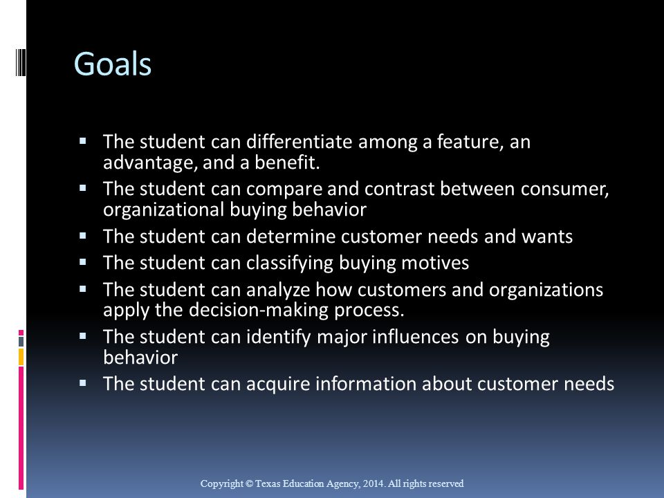 Goals The student can differentiate among a feature, an advantage, and a benefit.