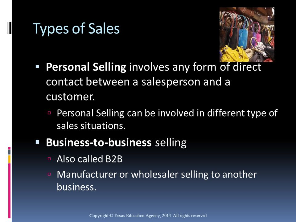 Types of Sales Personal Selling involves any form of direct contact between a salesperson and a customer.