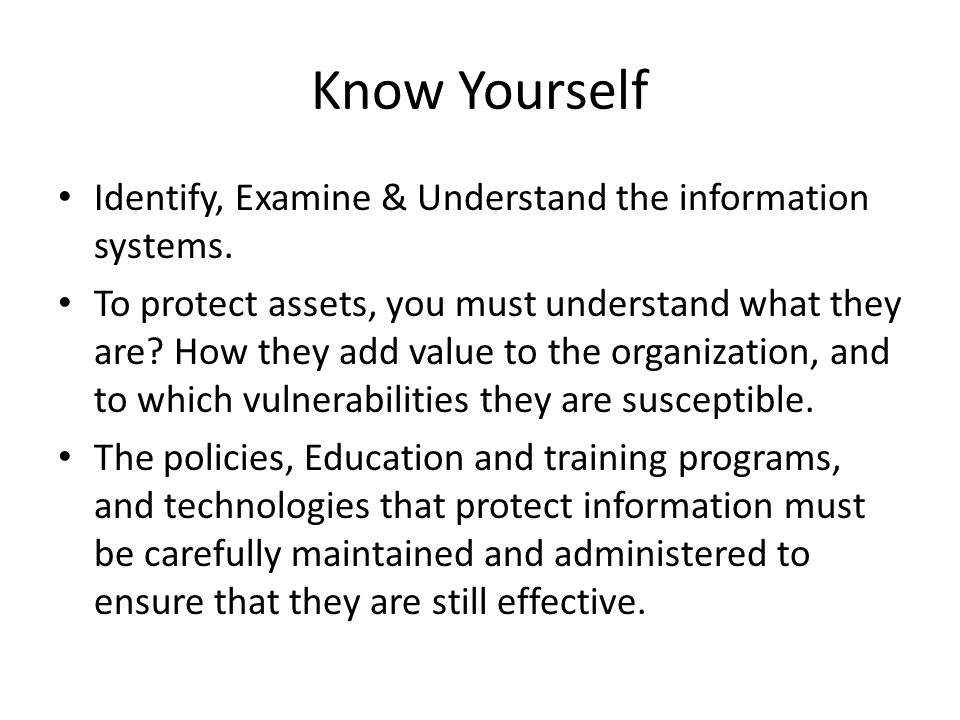 Know Yourself Identify, Examine & Understand the information systems.