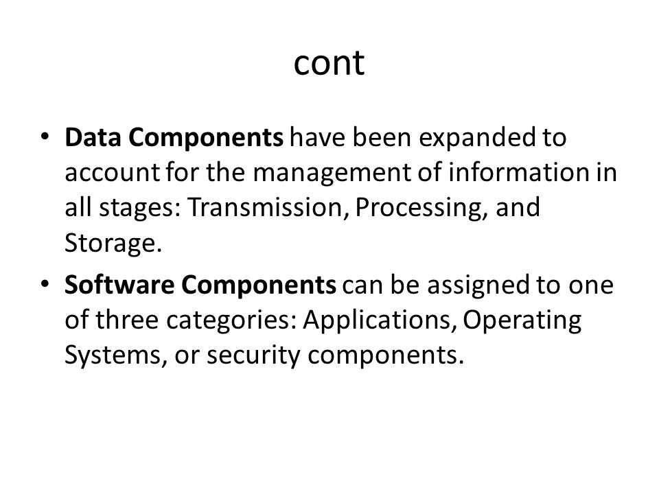 cont Data Components have been expanded to account for the management of information in all stages: Transmission, Processing, and Storage.