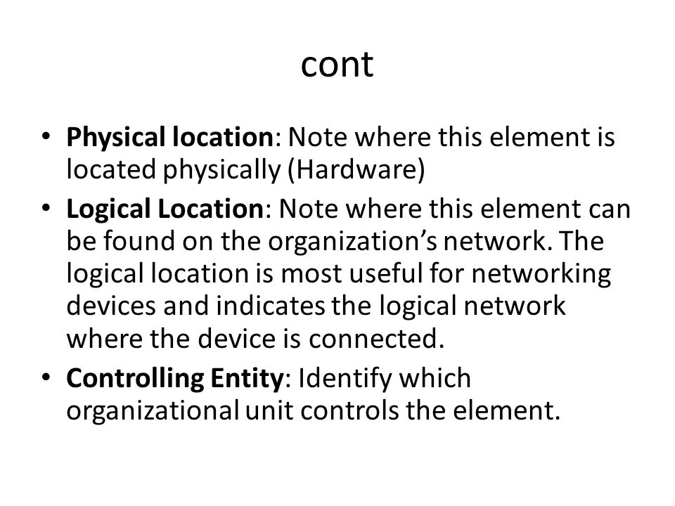 cont Physical location: Note where this element is located physically (Hardware)