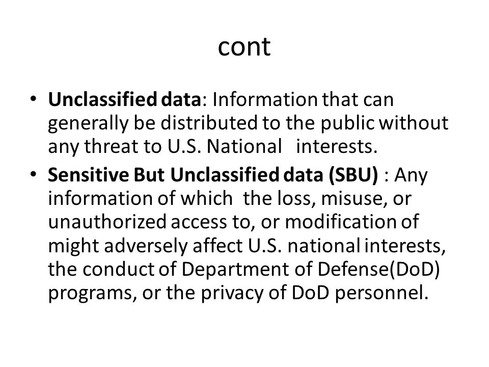 cont Unclassified data: Information that can generally be distributed to the public without any threat to U.S. National interests.