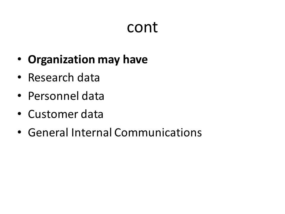 cont Organization may have Research data Personnel data Customer data