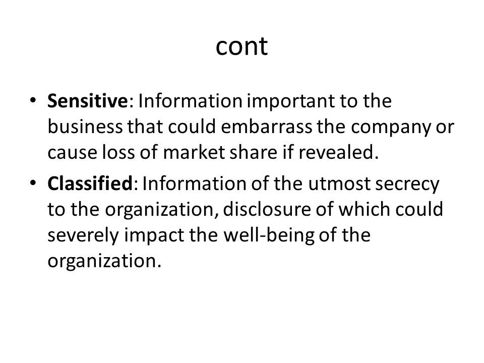 cont Sensitive: Information important to the business that could embarrass the company or cause loss of market share if revealed.