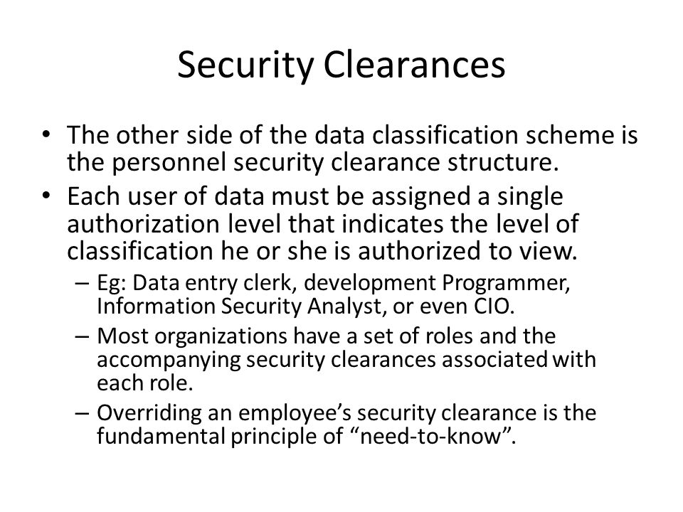 Security Clearances The other side of the data classification scheme is the personnel security clearance structure.
