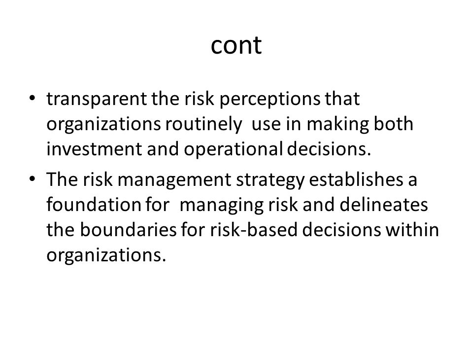 cont transparent the risk perceptions that organizations routinely use in making both investment and operational decisions.