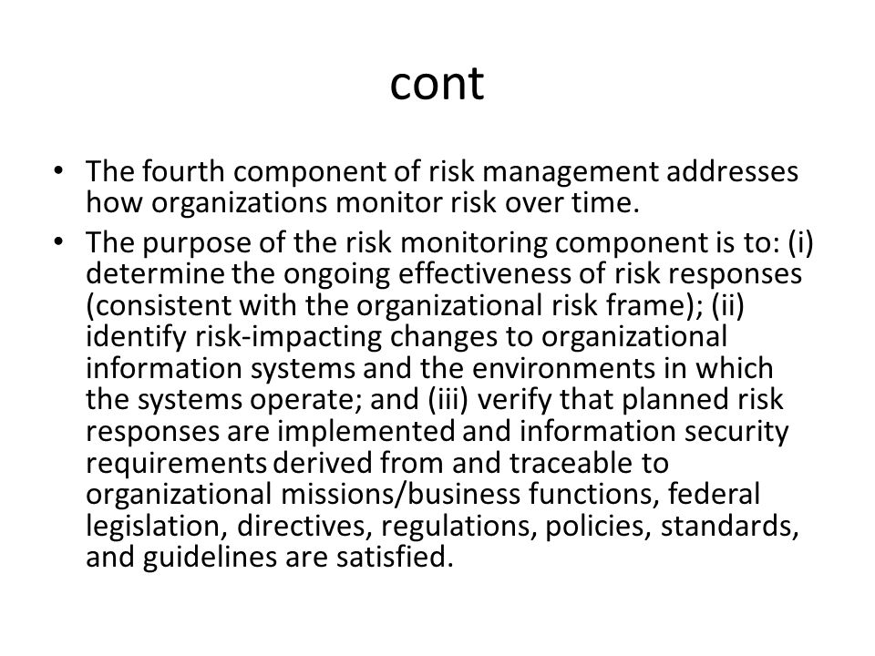 cont The fourth component of risk management addresses how organizations monitor risk over time.