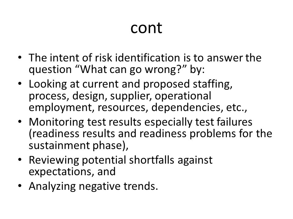 cont The intent of risk identification is to answer the question What can go wrong by:
