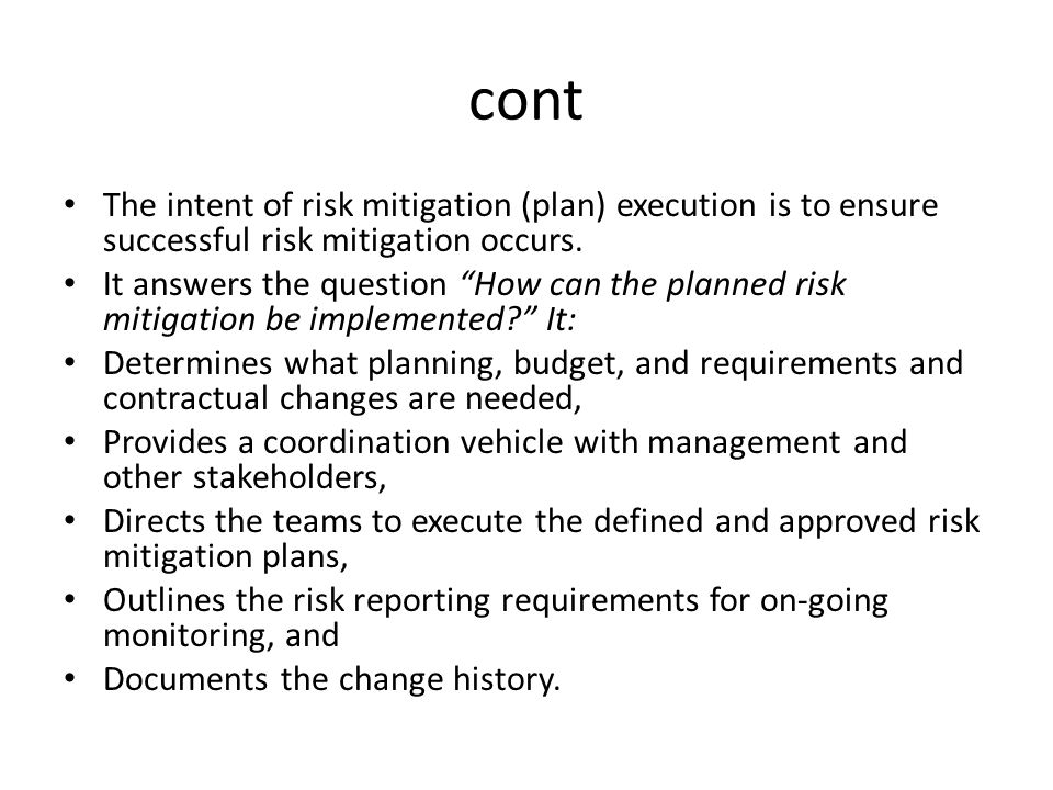 cont The intent of risk mitigation (plan) execution is to ensure successful risk mitigation occurs.