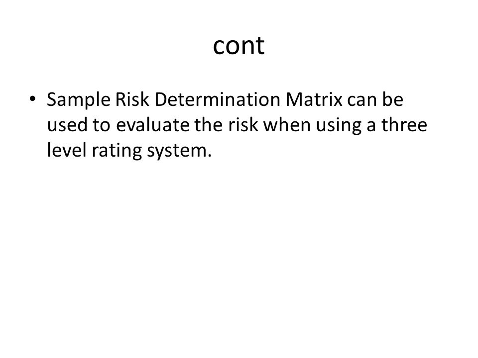 cont Sample Risk Determination Matrix can be used to evaluate the risk when using a three level rating system.