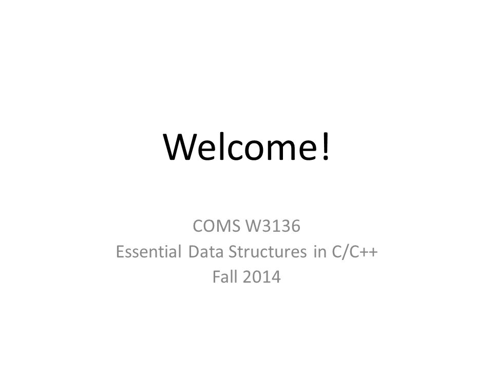 COMS W3136 Essential Data Structures in C/C++ Fall 2014