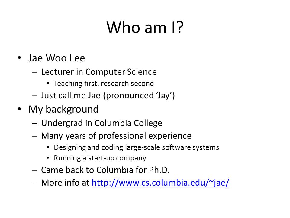 Who am I Jae Woo Lee My background Lecturer in Computer Science
