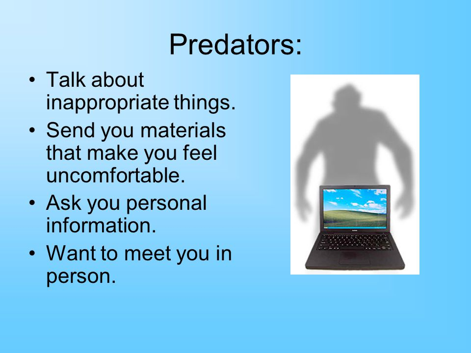 Predators: Talk about inappropriate things.