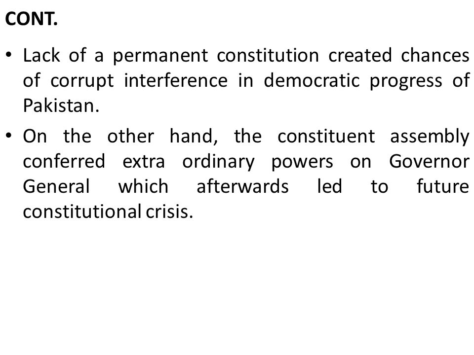 CONT. Lack of a permanent constitution created chances of corrupt interference in democratic progress of Pakistan.