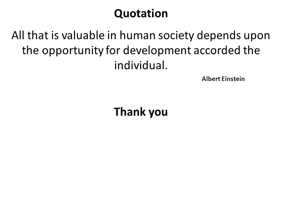 Quotation All that is valuable in human society depends upon the opportunity for development accorded the individual.