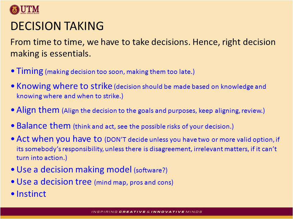 DECISION TAKING From time to time, we have to take decisions. Hence, right decision making is essentials.