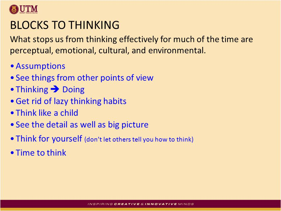 BLOCKS TO THINKING What stops us from thinking effectively for much of the time are perceptual, emotional, cultural, and environmental.