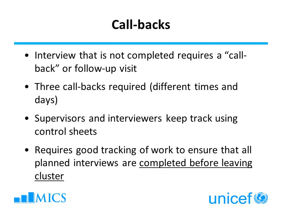 Call-backs Interview that is not completed requires a call-back or follow-up visit. Three call-backs required (different times and days)