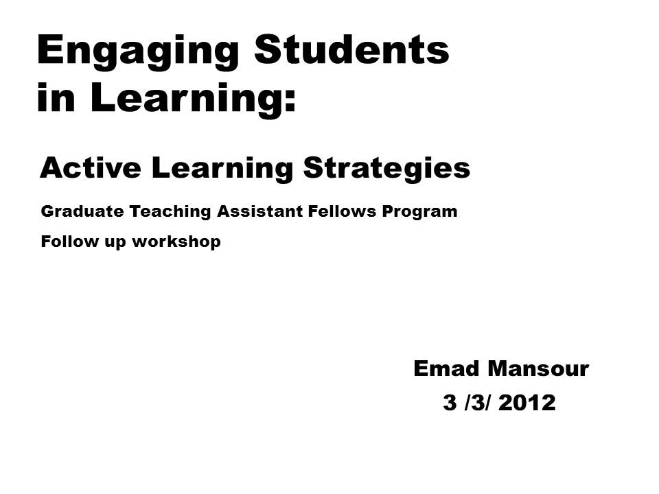 Engaging Students in Learning: Active Learning Strategies Emad Mansour