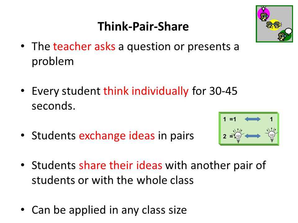 Think-Pair-Share The teacher asks a question or presents a problem