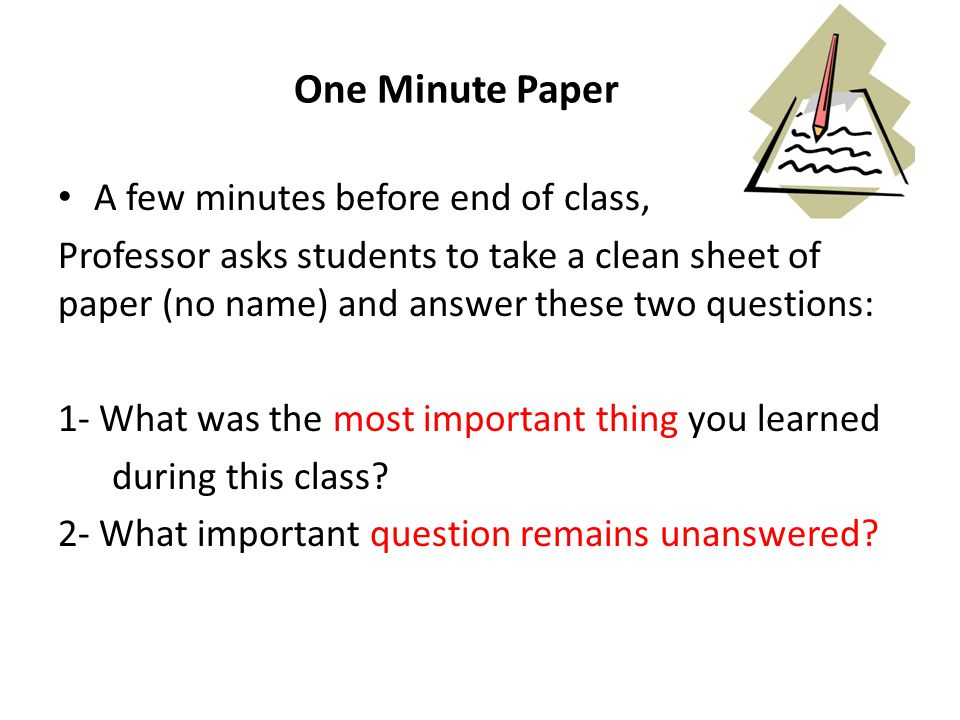 One Minute Paper A few minutes before end of class,