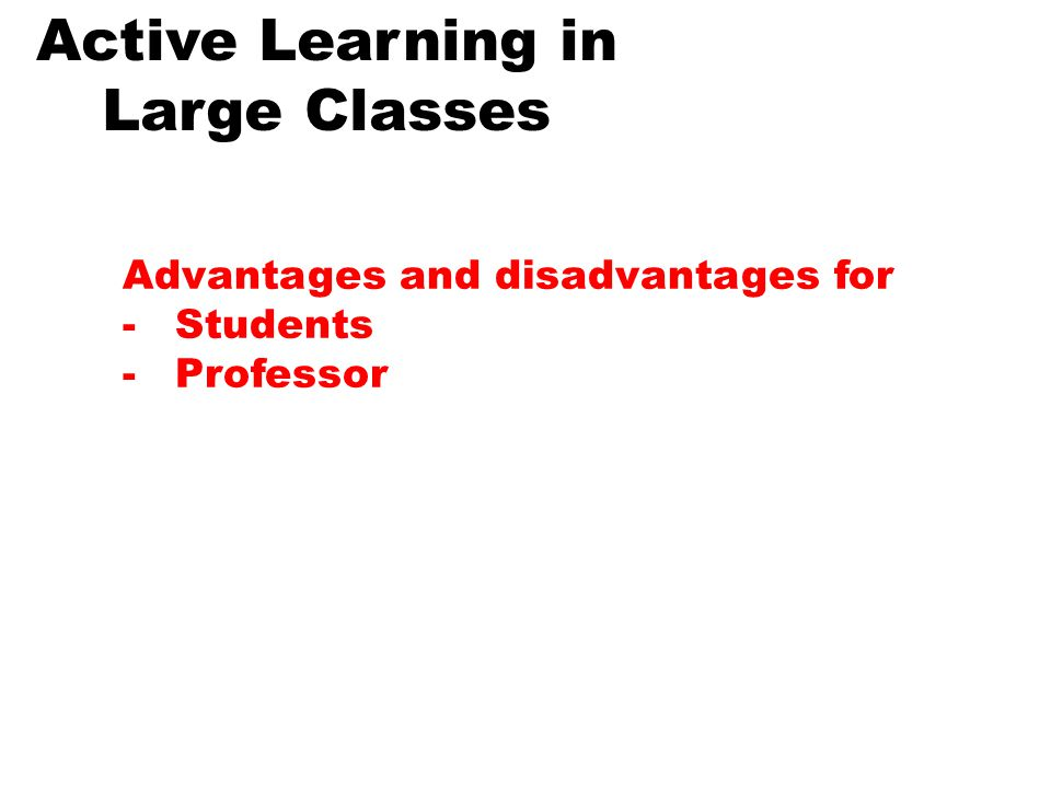 Active Learning in Large Classes Advantages and disadvantages for