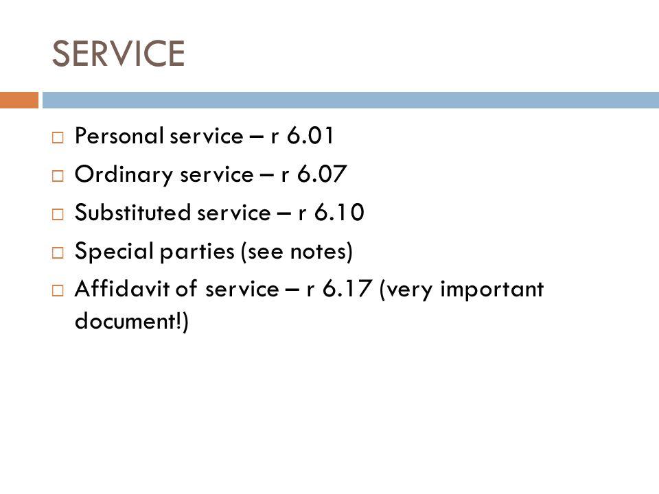 SERVICE Personal service – r 6.01 Ordinary service – r 6.07