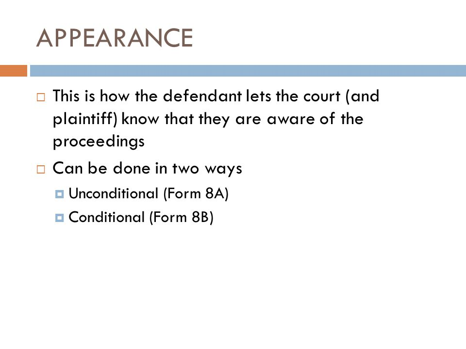 APPEARANCE This is how the defendant lets the court (and plaintiff) know that they are aware of the proceedings.