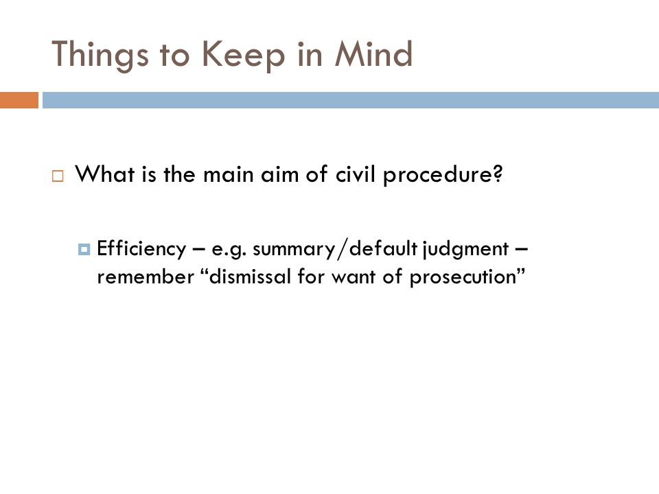 Things to Keep in Mind What is the main aim of civil procedure