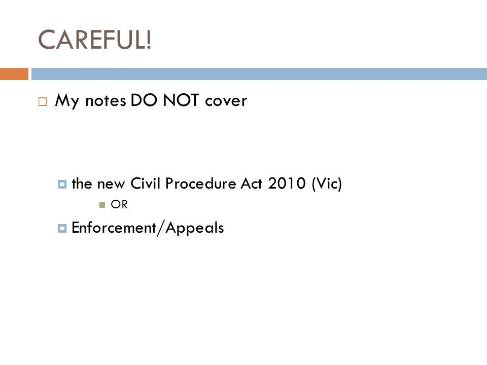 CAREFUL! My notes DO NOT cover the new Civil Procedure Act 2010 (Vic)