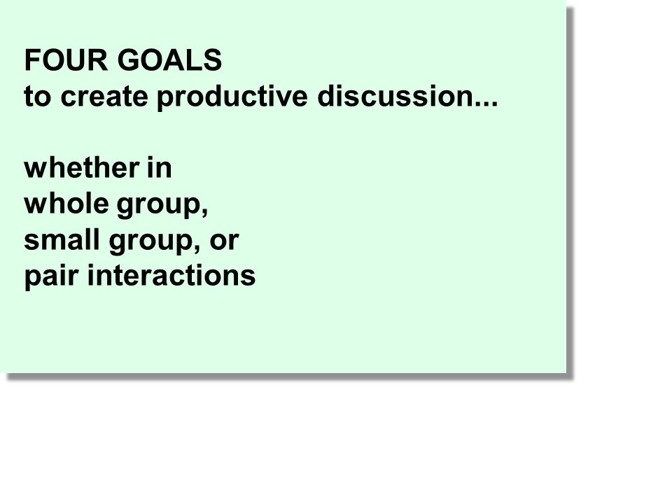 FOUR GOALS to create productive discussion... whether in.