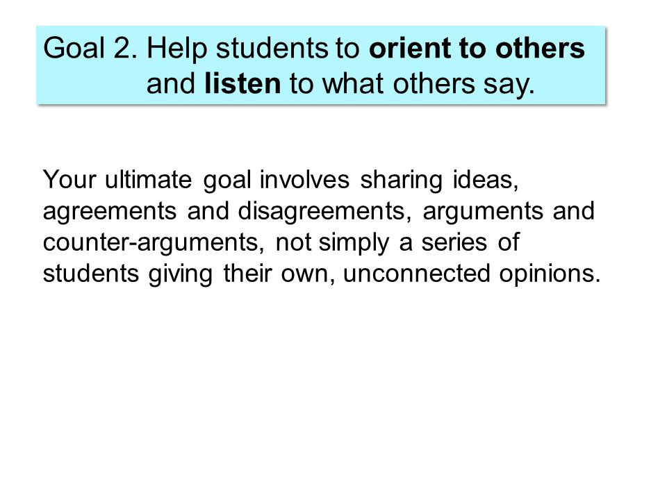 Goal 2. Help students to orient to others and listen to what others say.