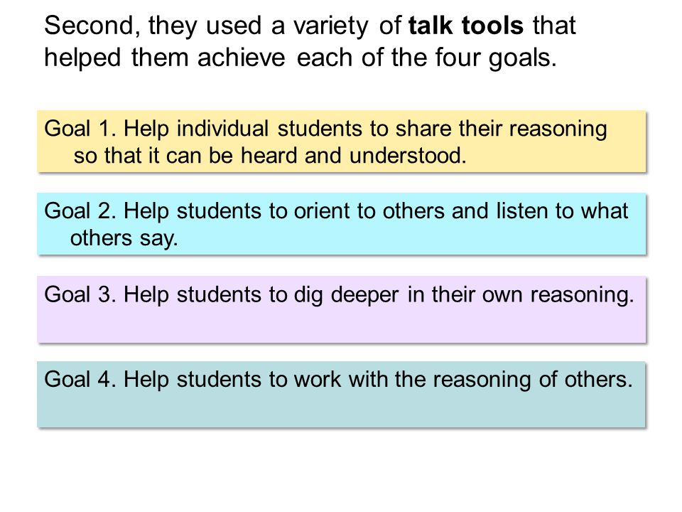 Second, they used a variety of talk tools that helped them achieve each of the four goals.