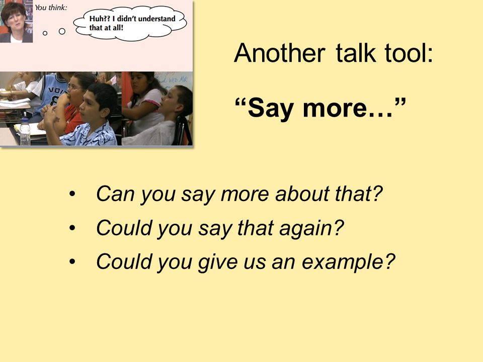 Another talk tool: Say more… Can you say more about that