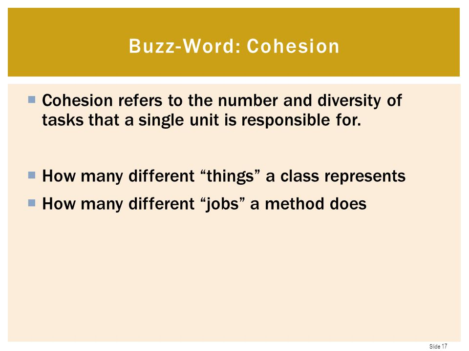 Buzz-Word: Cohesion Cohesion refers to the number and diversity of tasks that a single unit is responsible for.