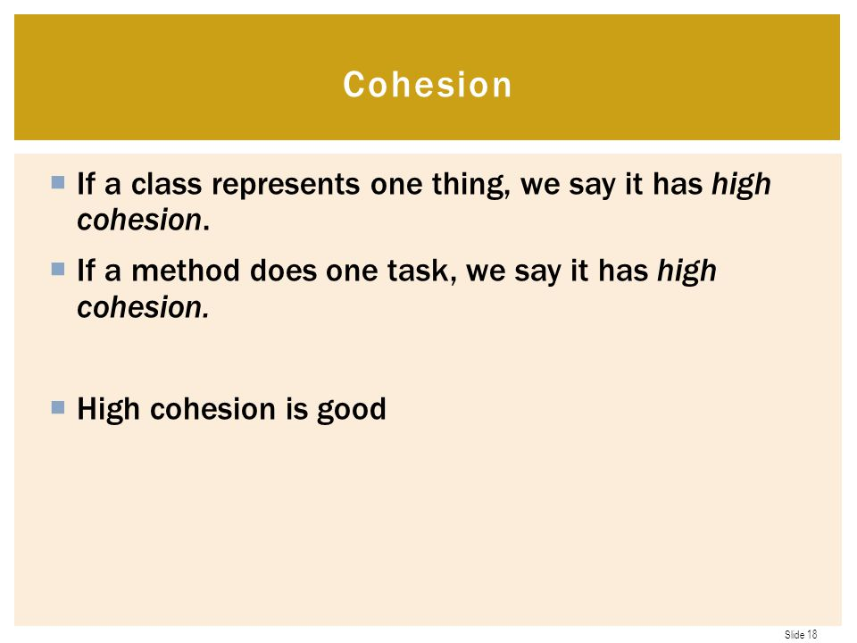Cohesion If a class represents one thing, we say it has high cohesion.