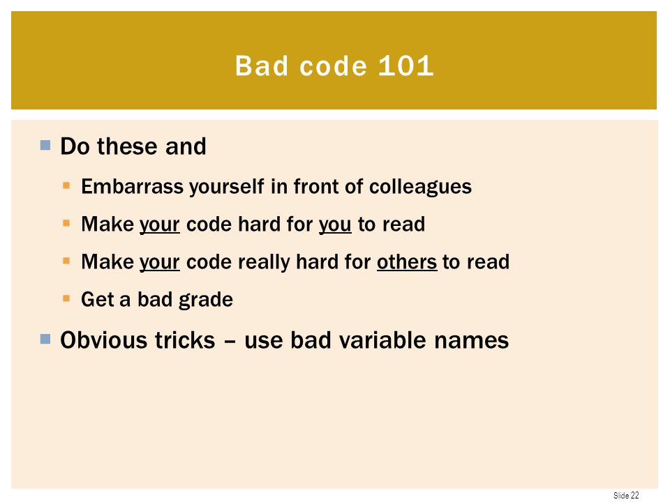 Bad code 101 Do these and Obvious tricks – use bad variable names