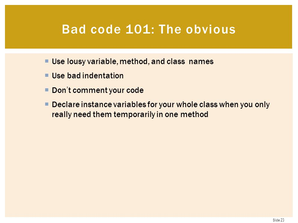 Bad code 101: The obvious Use lousy variable, method, and class names