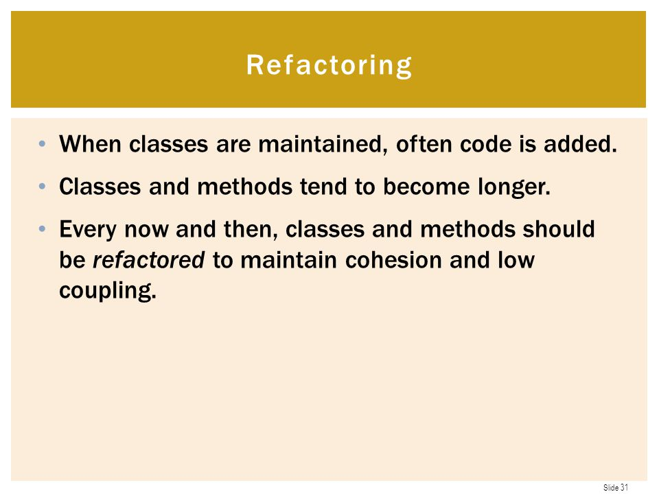 Refactoring When classes are maintained, often code is added.