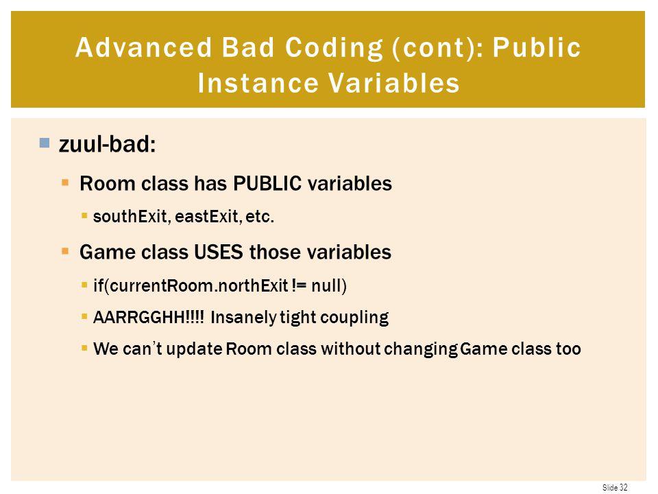 Advanced Bad Coding (cont): Public Instance Variables