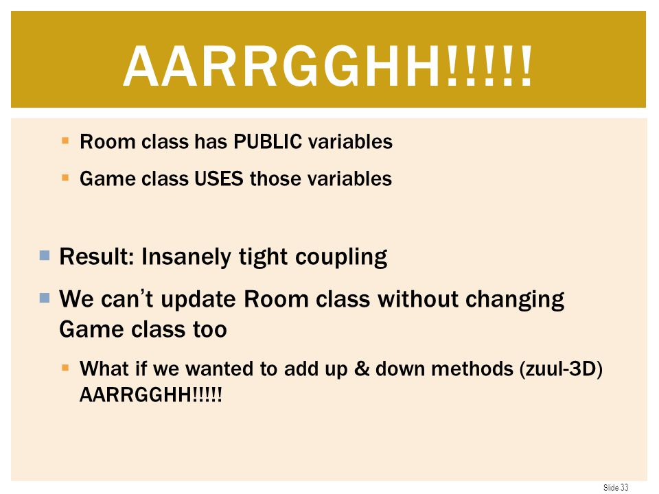 AARRGGHH!!!!! Result: Insanely tight coupling
