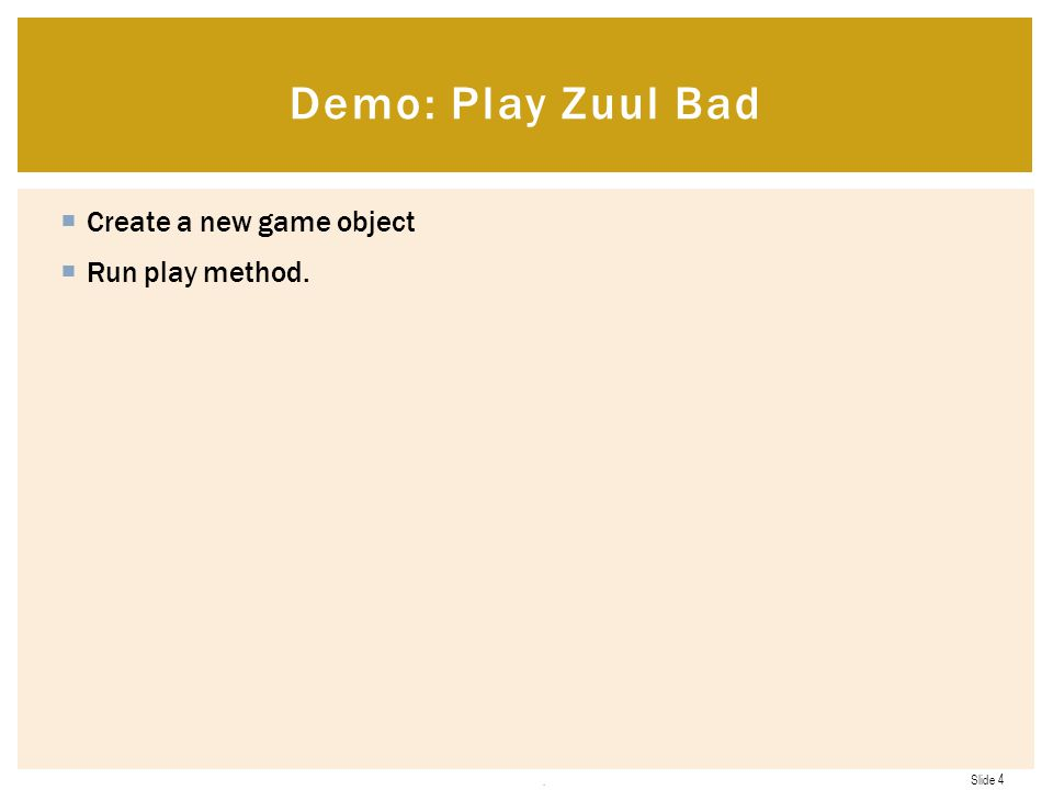 Demo: Play Zuul Bad Create a new game object Run play method. .